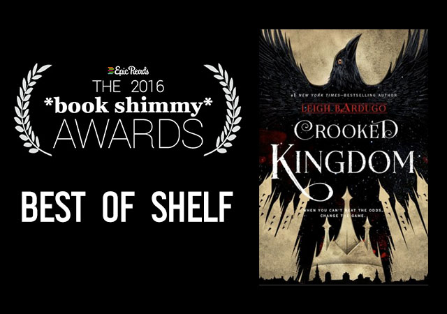 2016 Epic Reads Book Shimmy Award: Best of Shelf Winner - Crooked Kingdom by Leigh Bardugo