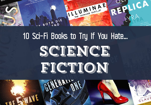 10 Sci-Fi Books to Try If You Hate Sci-Fi
