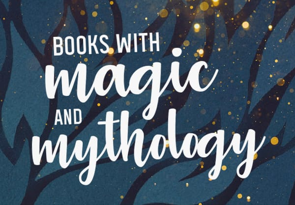 16 Books With Magic and Mythology That Will Absolutely Bewitch You