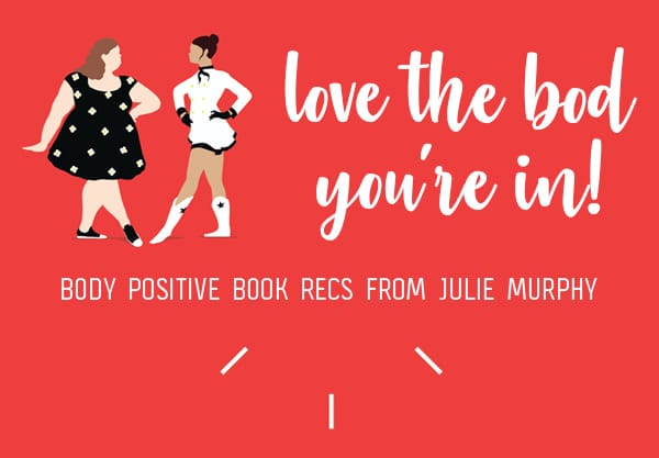 Love the Bod You're In: 9 Body Positive Books Recommended by Julie Murphy