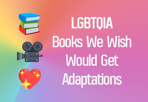 20 LGBTQIA Books We Wish Would Get TV or Movie Adaptations