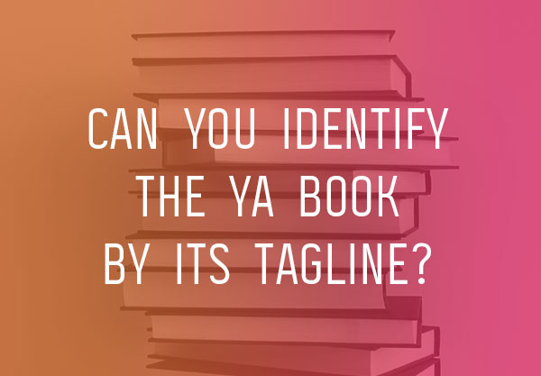 Can You Identify the YA Book by the Tagline?