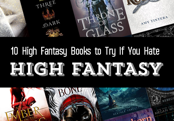 10 High Fantasy Books to Read If You Hate High Fantasy