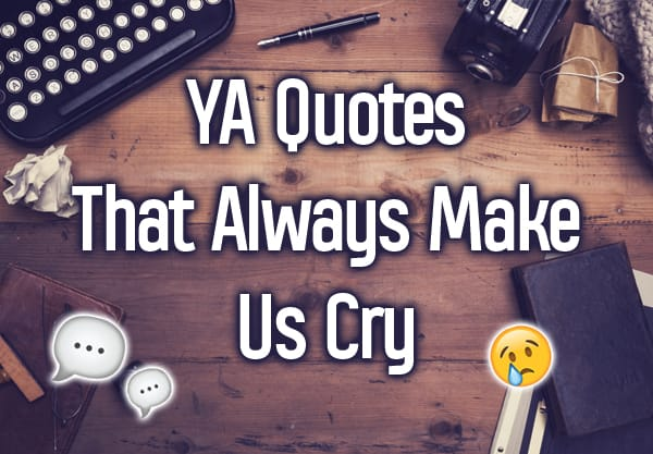 17 Quotes from YA Fiction That Always Make Us Cry