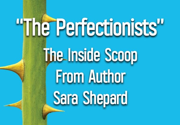 """Get the Inside Scoop On """"The Perfectionists"""" From Author Sara Shepard"""