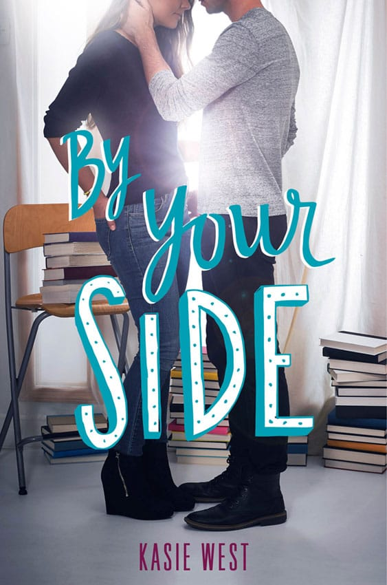 BY YOUR SIDE by Kasie West - on sale February 14, 2017!