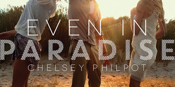 Cover reveal for EVEN IN PARADISE by Chelsey Philpot