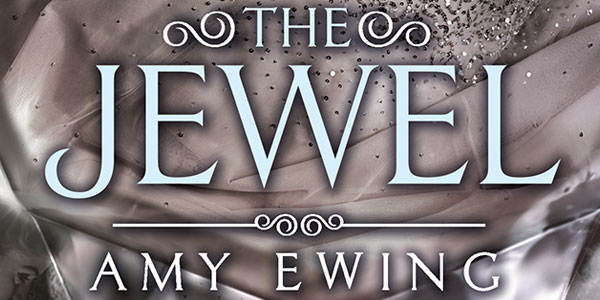 Cover reveal for THE JEWEL by Amy Ewing on EpicReads.com!