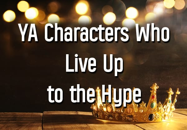 15 of the Best YA Characters Who Actually Live Up to the Hype