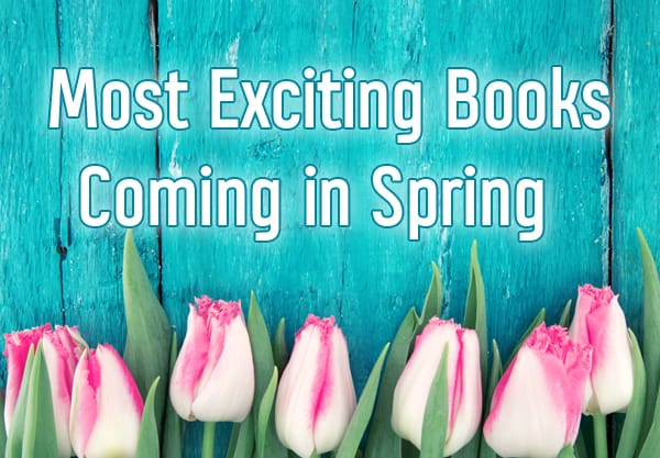 The 12 Most Exciting Books Coming in Spring 2018