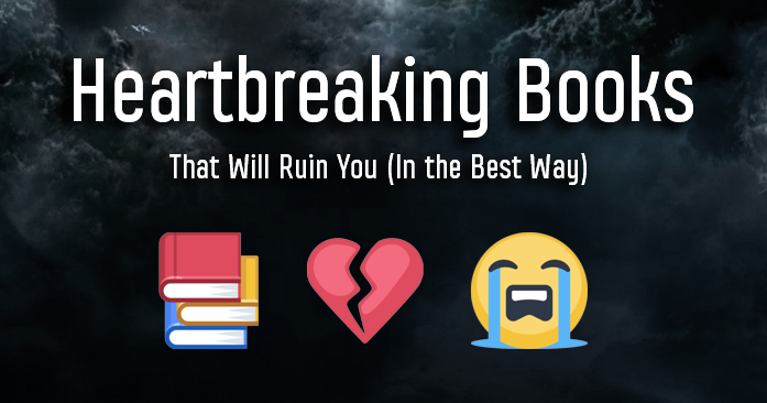 10 Heartbreaking Books That Will Ruin You—In the Best Possible Way