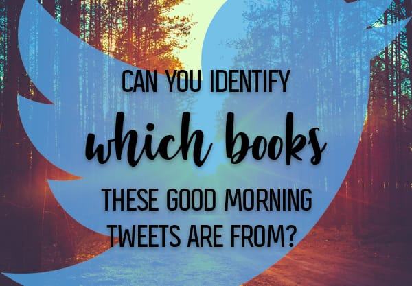 Can You Identify Which Books These Good Morning Tweets Are From?