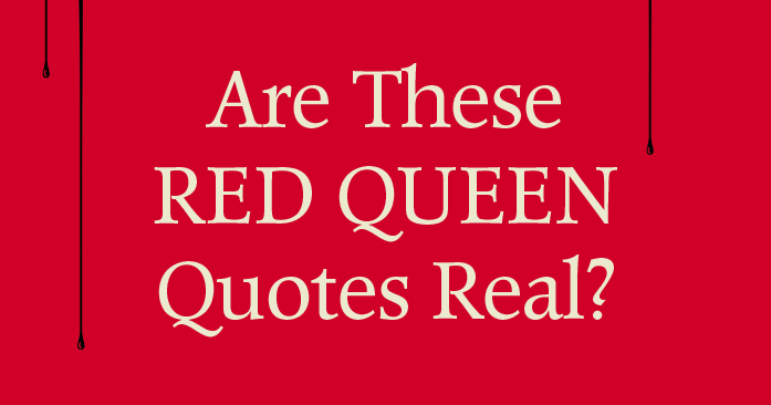 Are These Red Queen Quotes Real Or Did We Make Them Up?