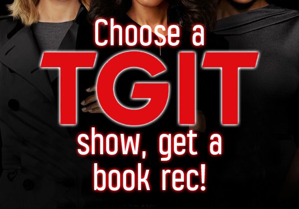 Pick a TGIT Show, Get a Book Recommendation!