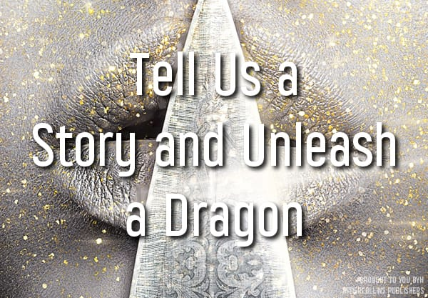 Tell Us a Story and Unleash a Dragon