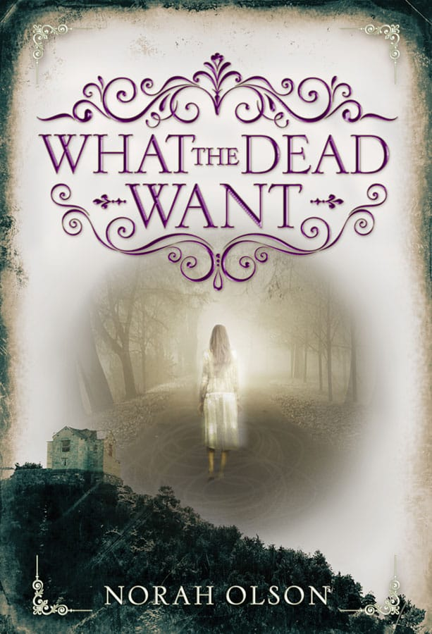 WHAT THE DEAD WANT by Norah Olson - on sale July 19, 2016