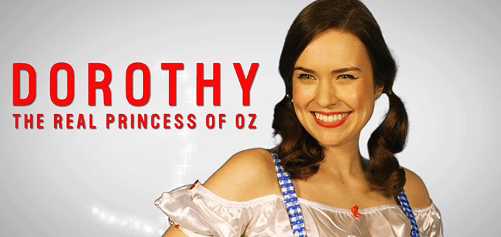 DOROTHY: THE REAL PRINCESS OF OZ - A three-part docu-series inspired by Dorothy Must Die by Danielle Paige!