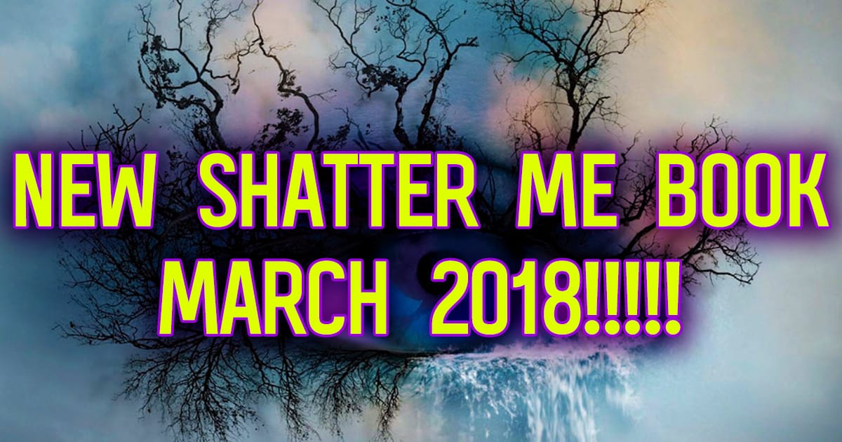 New Shatter Me book publishing in March 2018