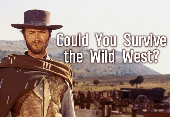Could You Survive the Wild West?
