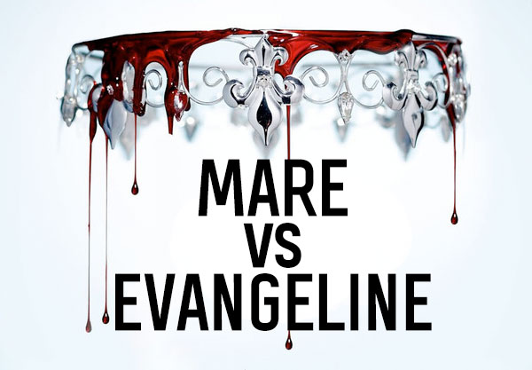Mare Vs. Evangeline: Who is YOUR Favorite Red Queen Lady?