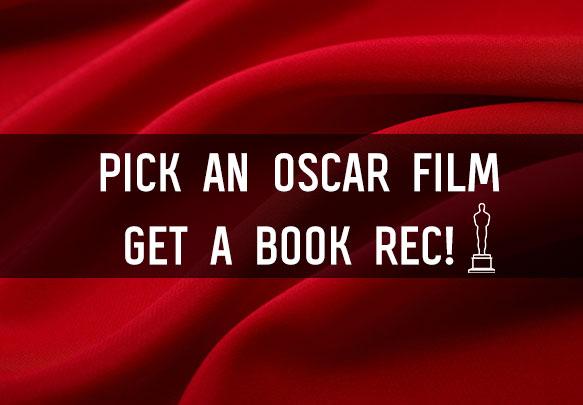 Pick an Oscar Nominated Film, Get a Book Rec!