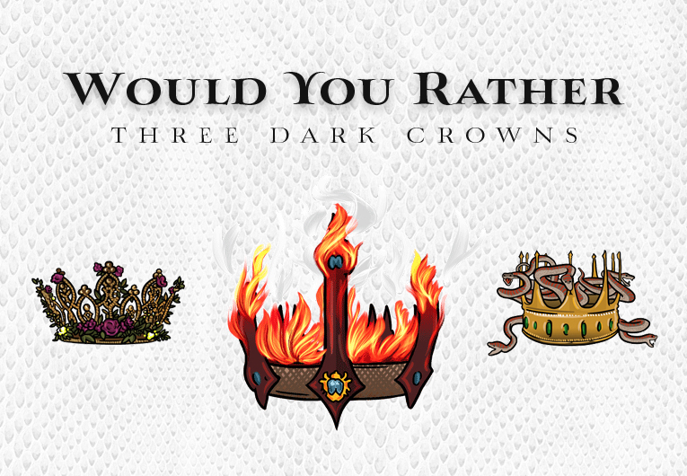Let's Play a Game of Would You Rather: 'Three Dark Crowns' Edition