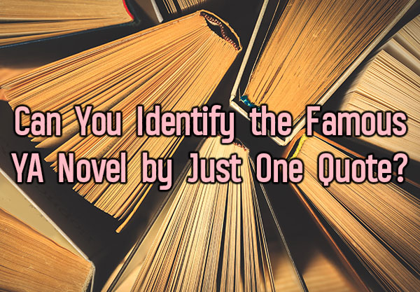 Can You Identify the Famous YA Novel by Just One Quote?