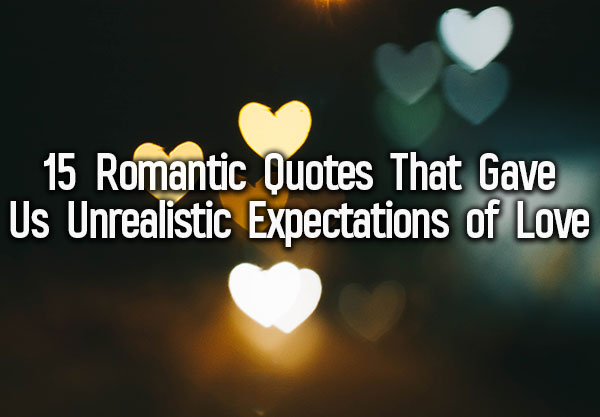 15 Romantic Quotes That Gave Us Unrealistic Expectations Of Love
