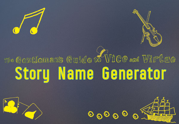 The Gentleman's Guide To Vice and Virtue Story Name Generator