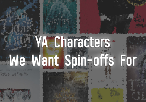 10 Young Adult Book Characters We Need Spin Offs For Asap