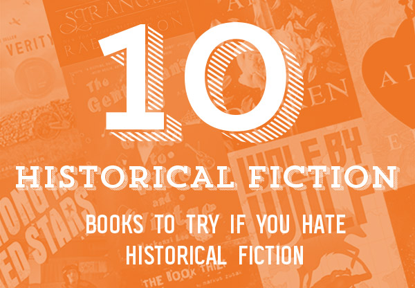 10 Historical Fiction Books to Try If You Hate Historical Fiction