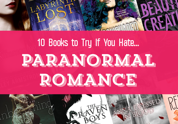 10 Paranormal Romance Books To Read if You Hate Paranormal Romance