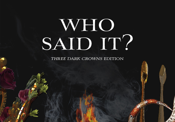 Can You Guess Who Said These Chilling Three Dark Crowns Quotes