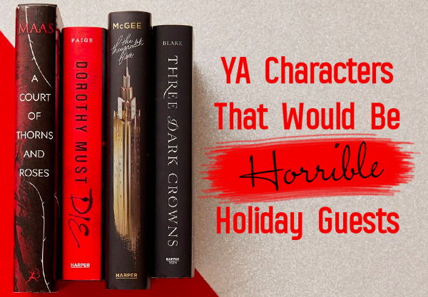 14 YA Characters That Would Be Horrible Holiday Guests
