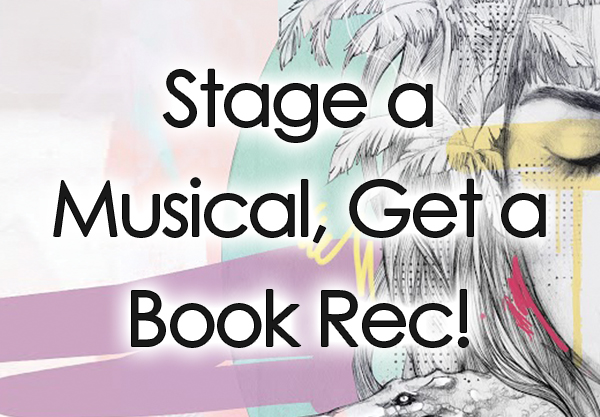 Stage a Musical, Get a Musical Book Rec!