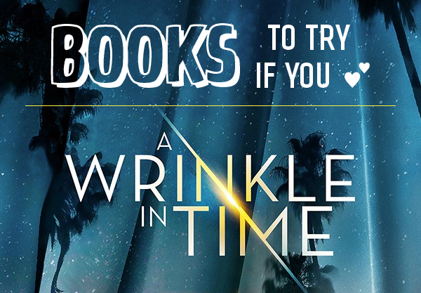 Get With the Times: 8 Books to Read After You See A Wrinkle in Time