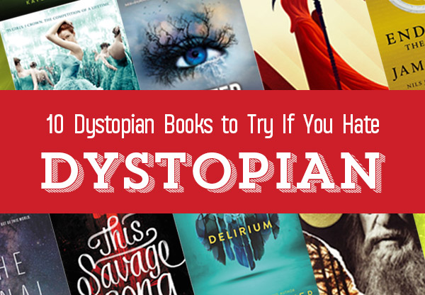 10 Dystopian Books to Read If You Hate Dystopian