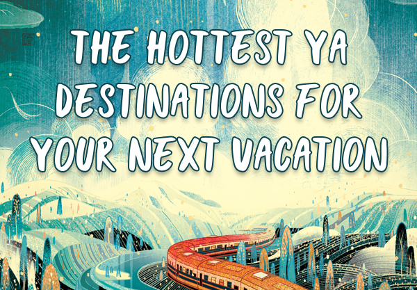 Spend Your Next Vacation at These YA-Inspired Destinations!