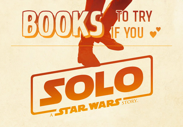 8 Books to Read After Watching Solo: A Star Wars Story
