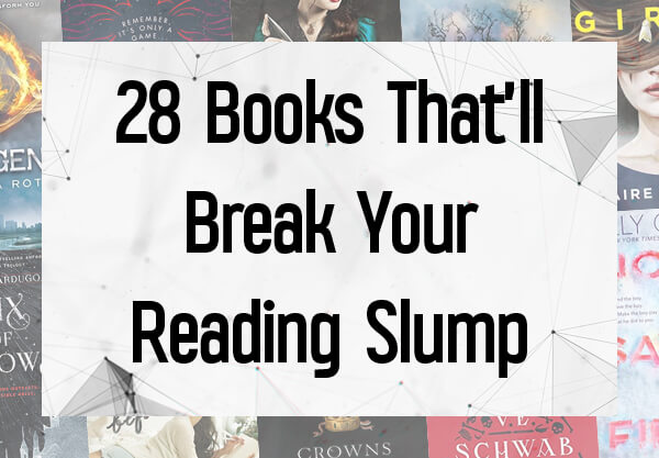 28 Books Guaranteed to Break You Out of a Reading Slump