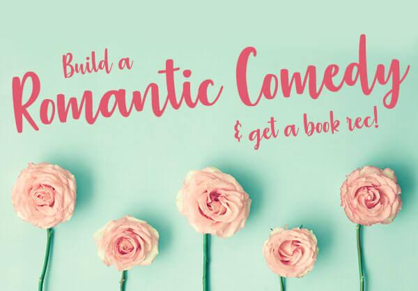 Build a Romantic Comedy and Get a Book Rec!