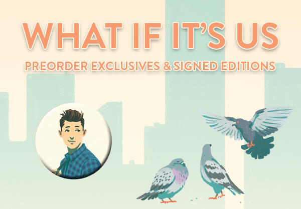 What If It's Us: Find Out About Preorder Exclusives, Signed Editions, and More!