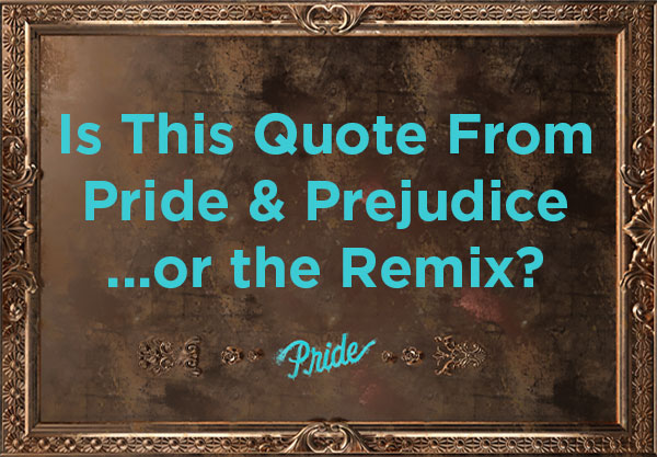 Is This Quote from Pride & Prejudice or Pride (the Pride ...