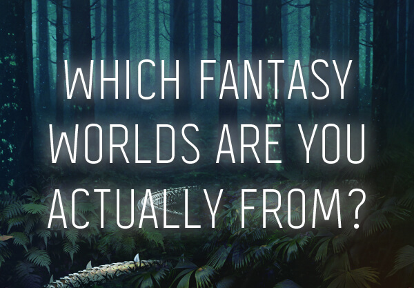 Which Fantasy Worlds Are You Actually From?