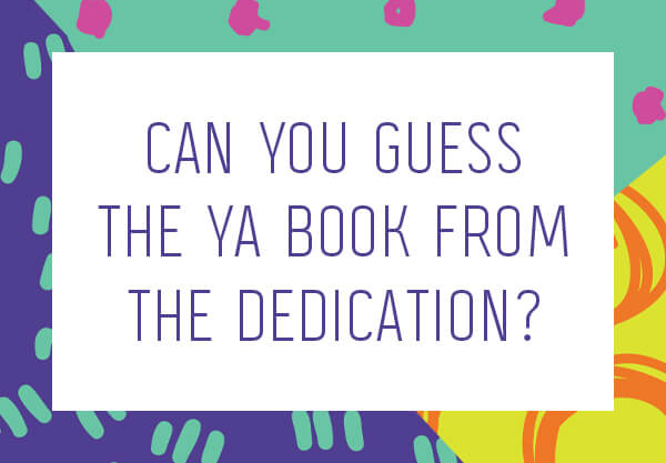 Can You Guess the YA Book From the Dedication?