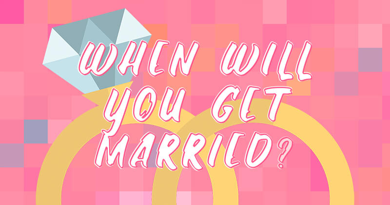 This Quiz About Love Interests Will Reveal When You'll Get Married