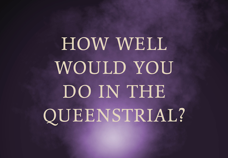 How well would you do in the Queenstrial?