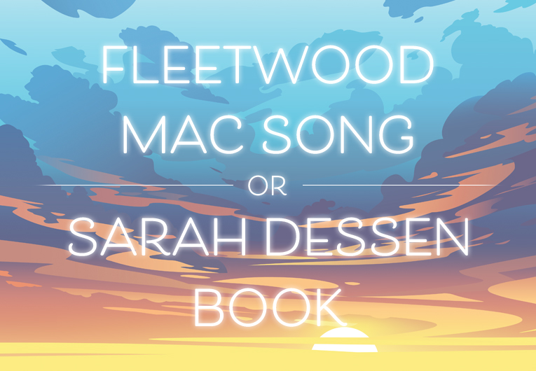 Are These the Titles of Fleetwood Mac Songs or Sarah Dessen Books?