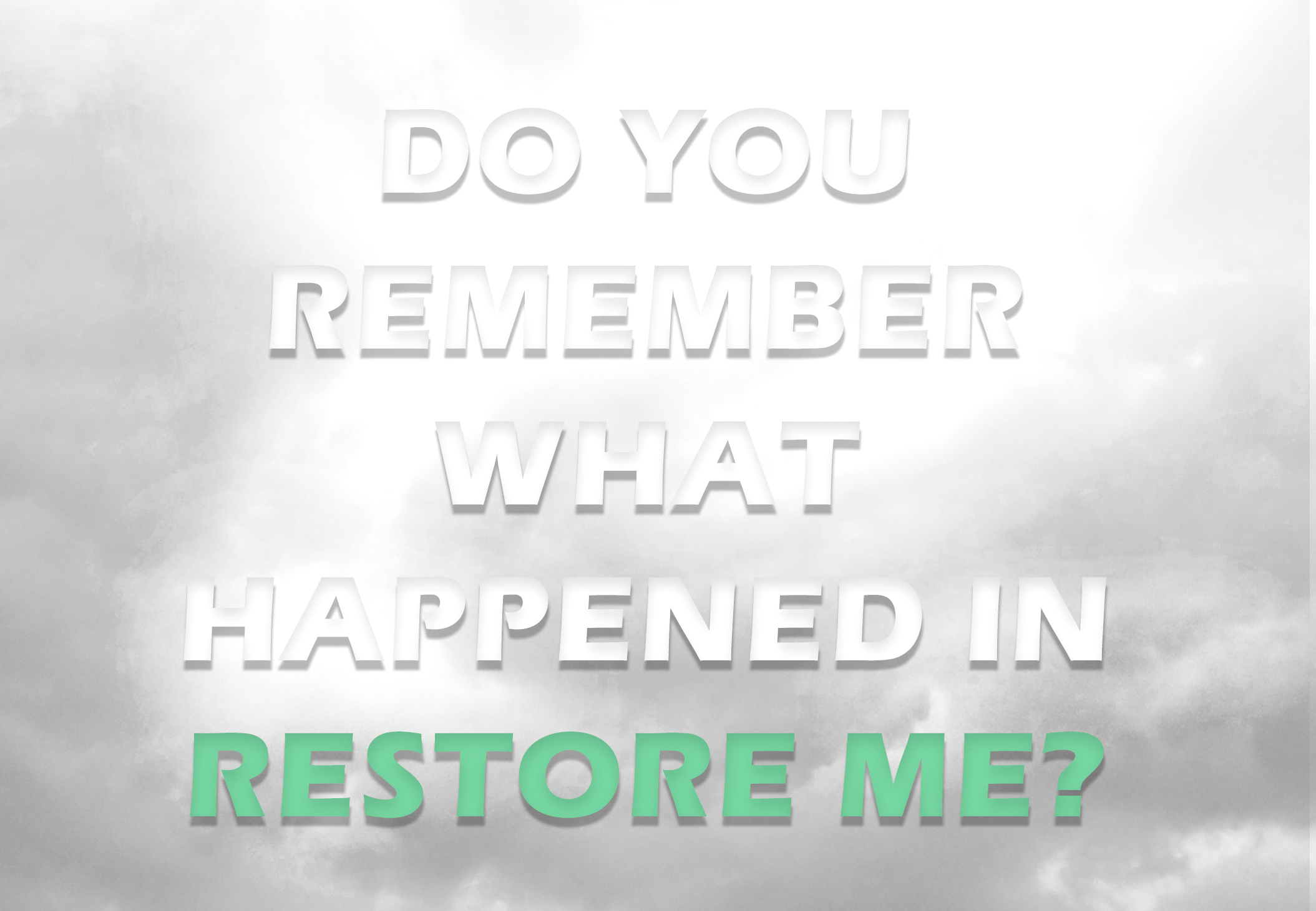 Do You Remember What Happened in Restore Me?