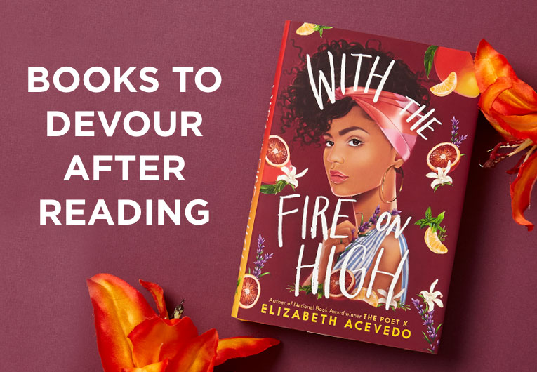 15 Books You'll Devour After After Finishing 'With the Fire on High'